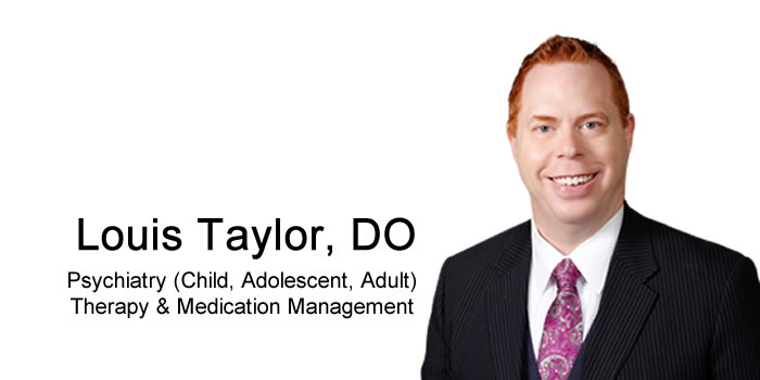 Doctor Louis Taylor - Child, Adolescent, Adult Psychiatry - Therapy - Medication Management